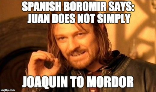 Spanish Boromir Says: Juan does not simply Joaquin to Mordor