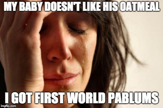 My baby doesn't like his oatmeal. I got first world pablums.